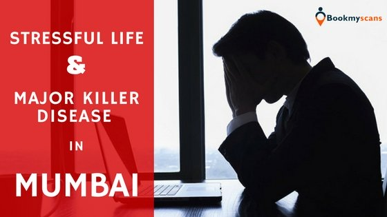 Stressful life & Major killer Disease in Mumbai