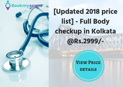 [Updated 2018 price list] - Full Body checkup in Kolkata @Rs.2999-