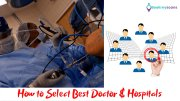 How To Select  Best Doctor And Hospitals